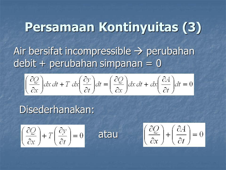 Persamaan Kontinyuitas (3) Air bersifat incompressible  perubahan debit + perubahan simpanan = 0 Disederhanakan: atau