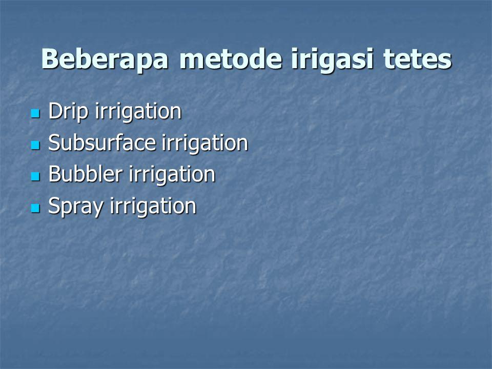 Beberapa metode irigasi tetes Drip irrigation Drip irrigation Subsurface irrigation Subsurface irrigation Bubbler irrigation Bubbler irrigation Spray