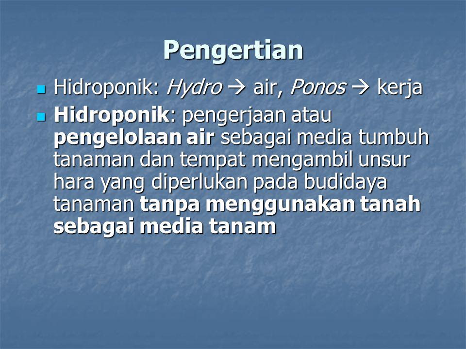 Pengertian Hidroponik: Hydro  air, Ponos  kerja Hidroponik: Hydro  air, Ponos  kerja Hidroponik: pengerjaan atau pengelolaan air sebagai media tum
