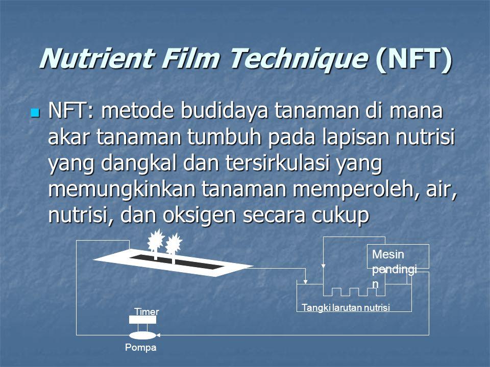 Nutrient Film Technique (NFT) NFT: metode budidaya tanaman di mana akar tanaman tumbuh pada lapisan nutrisi yang dangkal dan tersirkulasi yang memungk