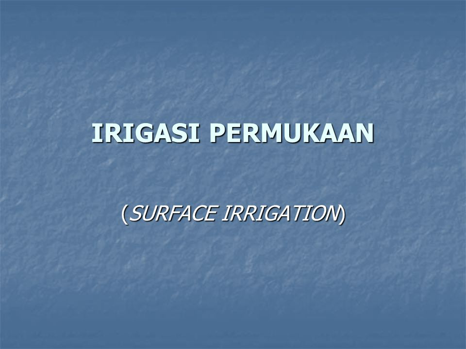 IRIGASI PERMUKAAN (SURFACE IRRIGATION)