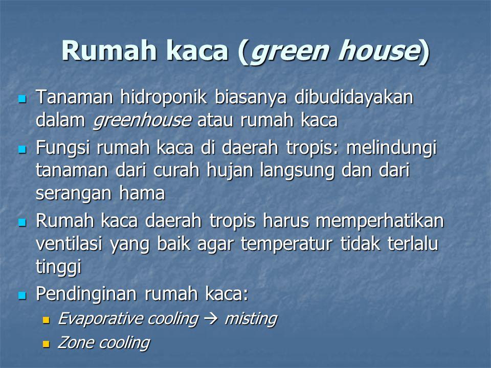 Rumah kaca (green house) Tanaman hidroponik biasanya dibudidayakan dalam greenhouse atau rumah kaca Tanaman hidroponik biasanya dibudidayakan dalam gr
