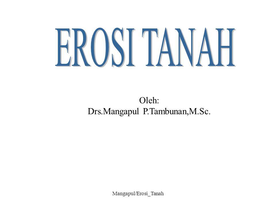 Mangapul/Erosi_Tanah Oleh: Drs.Mangapul P.Tambunan,M.Sc.