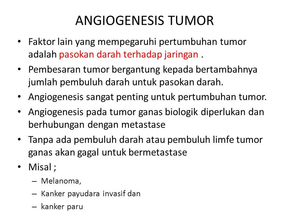 ANGIOGENESIS TUMOR Faktor lain yang mempegaruhi pertumbuhan tumor adalah pasokan darah terhadap jaringan. Pembesaran tumor bergantung kepada bertambah