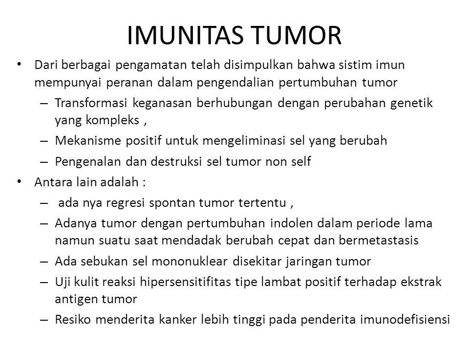 IMUNITAS TUMOR Dari berbagai pengamatan telah disimpulkan bahwa sistim imun mempunyai peranan dalam pengendalian pertumbuhan tumor – Transformasi kega