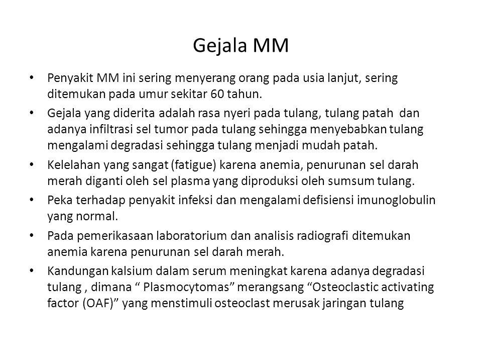 Gejala MM Penyakit MM ini sering menyerang orang pada usia lanjut, sering ditemukan pada umur sekitar 60 tahun.