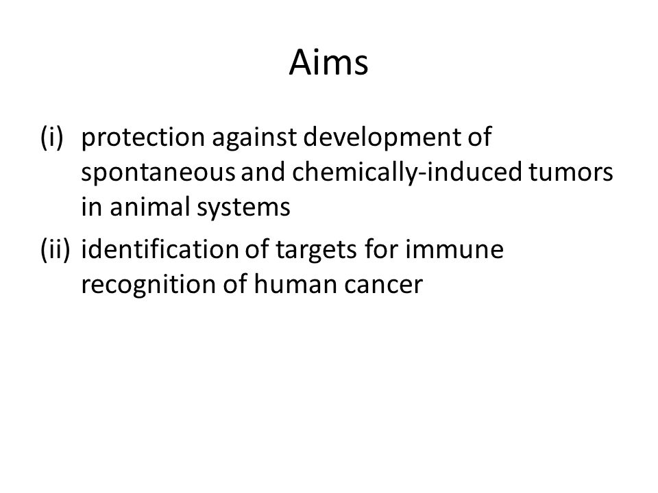 Aims (i)protection against development of spontaneous and chemically-induced tumors in animal systems (ii)identification of targets for immune recognition of human cancer