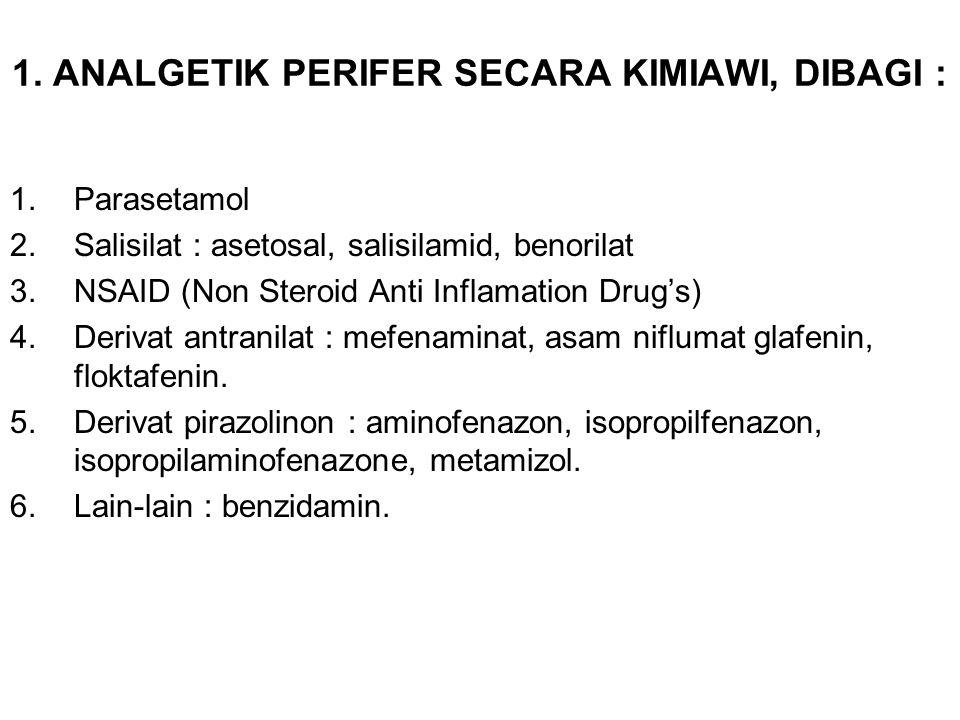 1. ANALGETIK PERIFER SECARA KIMIAWI, DIBAGI : 1.Parasetamol 2.Salisilat : asetosal, salisilamid, benorilat 3.NSAID (Non Steroid Anti Inflamation Drug'