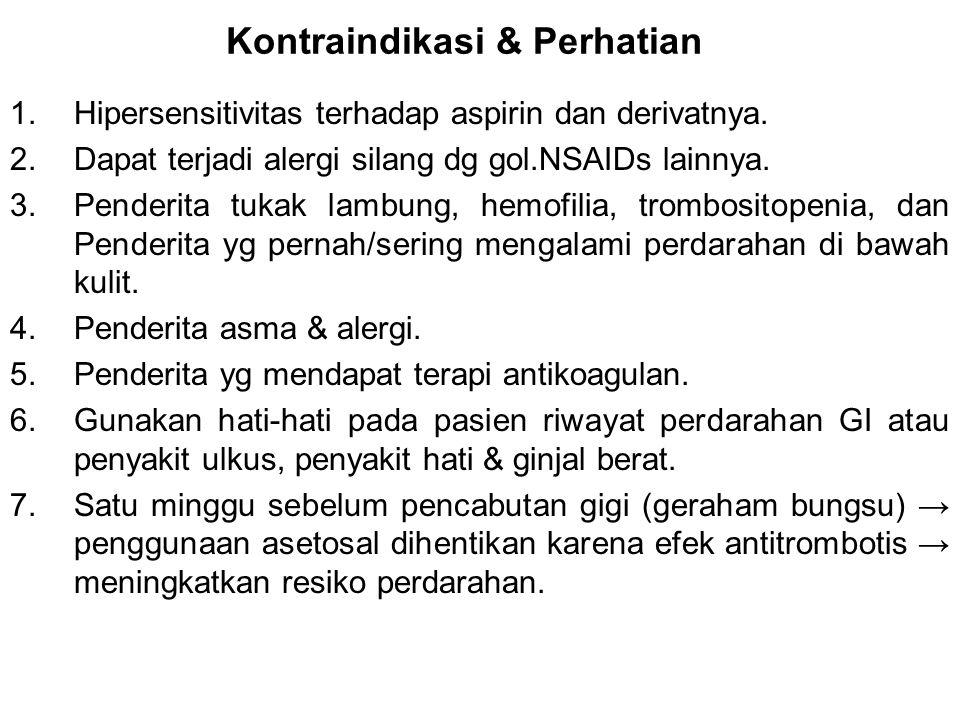 Kontraindikasi & Perhatian 1.Hipersensitivitas terhadap aspirin dan derivatnya. 2.Dapat terjadi alergi silang dg gol.NSAIDs lainnya. 3.Penderita tukak