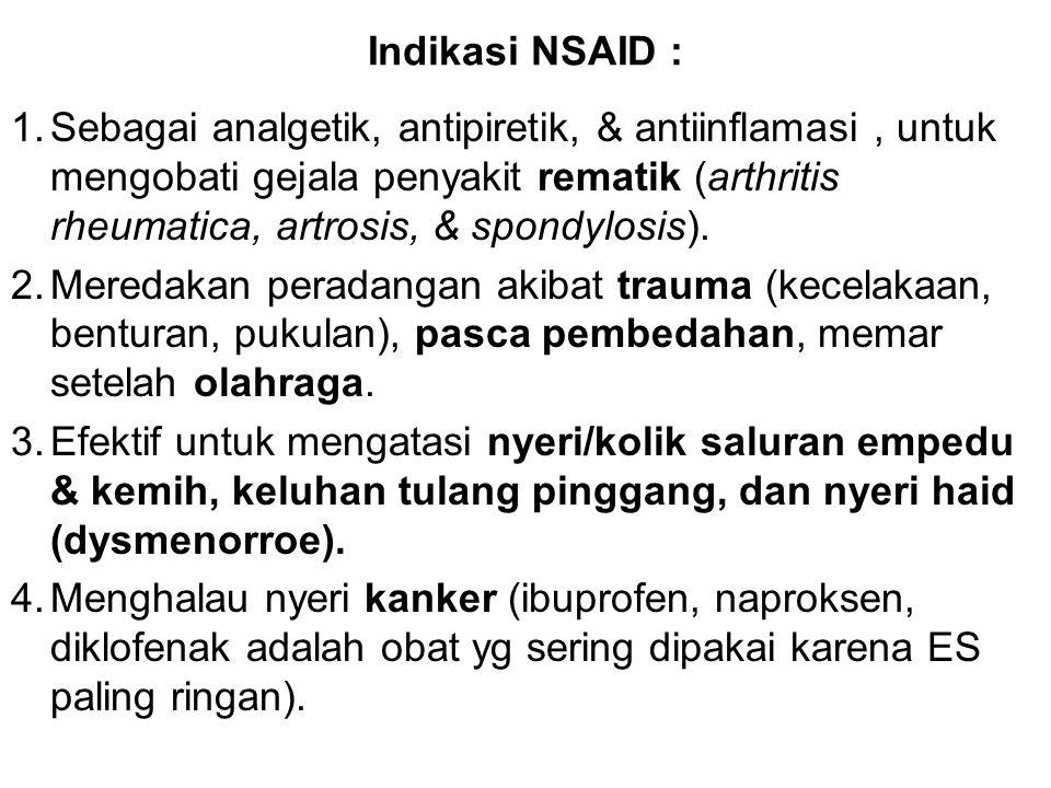 Indikasi NSAID : 1.Sebagai analgetik, antipiretik, & antiinflamasi, untuk mengobati gejala penyakit rematik (arthritis rheumatica, artrosis, & spondyl