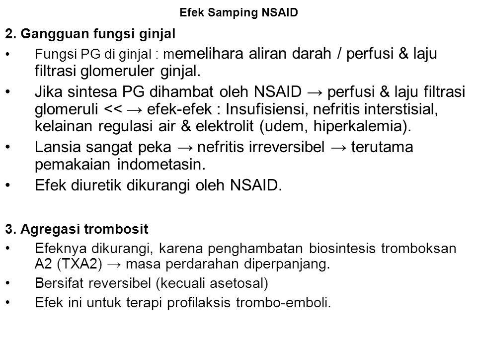Efek Samping NSAID 2. Gangguan fungsi ginjal Fungsi PG di ginjal : m emelihara aliran darah / perfusi & laju filtrasi glomeruler ginjal. Jika sintesa