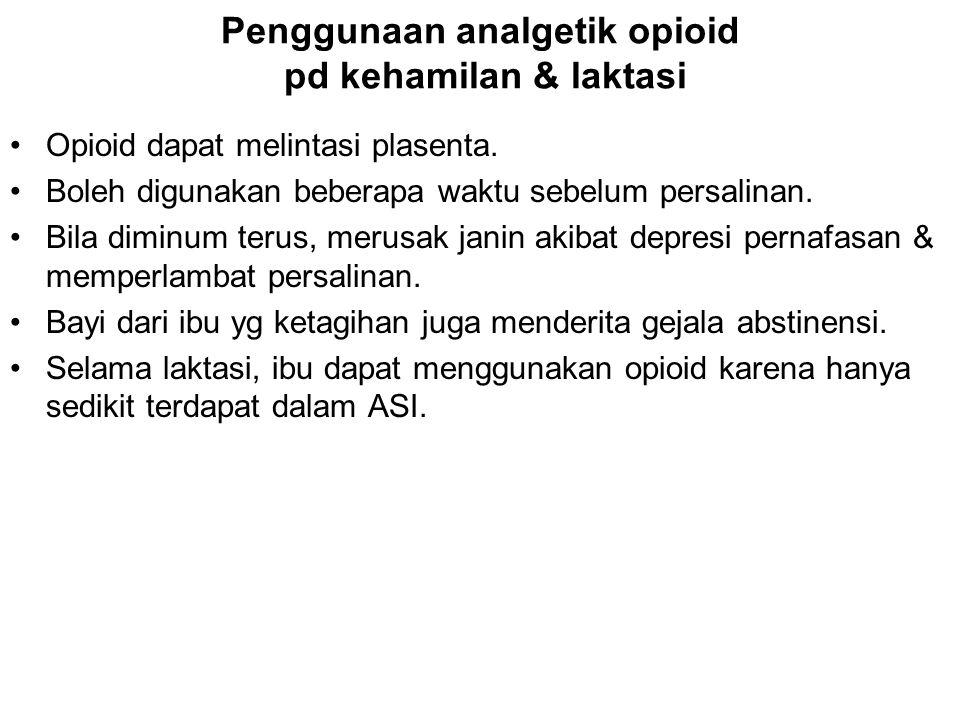 Penggunaan analgetik opioid pd kehamilan & laktasi Opioid dapat melintasi plasenta. Boleh digunakan beberapa waktu sebelum persalinan. Bila diminum te
