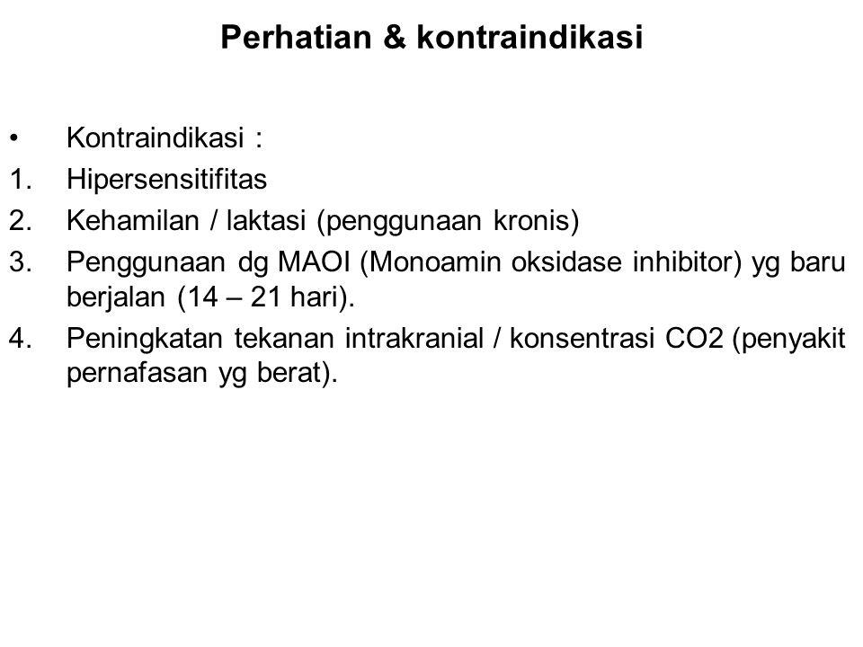 Perhatian & kontraindikasi Kontraindikasi : 1.Hipersensitifitas 2.Kehamilan / laktasi (penggunaan kronis) 3.Penggunaan dg MAOI (Monoamin oksidase inhi