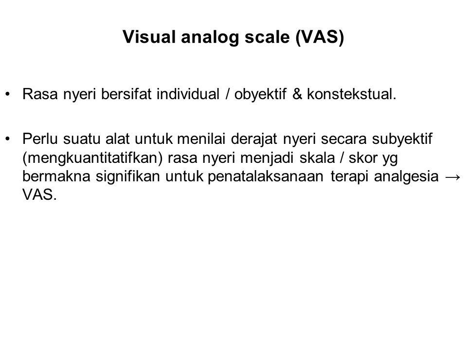 Visual analog scale (VAS) Rasa nyeri bersifat individual / obyektif & konstekstual. Perlu suatu alat untuk menilai derajat nyeri secara subyektif (men