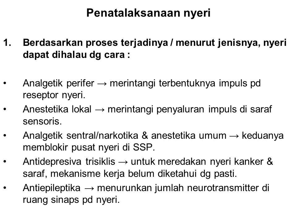 Penatalaksanaan nyeri 1.Berdasarkan proses terjadinya / menurut jenisnya, nyeri dapat dihalau dg cara : Analgetik perifer → merintangi terbentuknya im