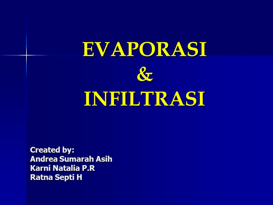 EVAPORASI & INFILTRASI Created by: Andrea Sumarah Asih Karni Natalia P.R Ratna Septi H