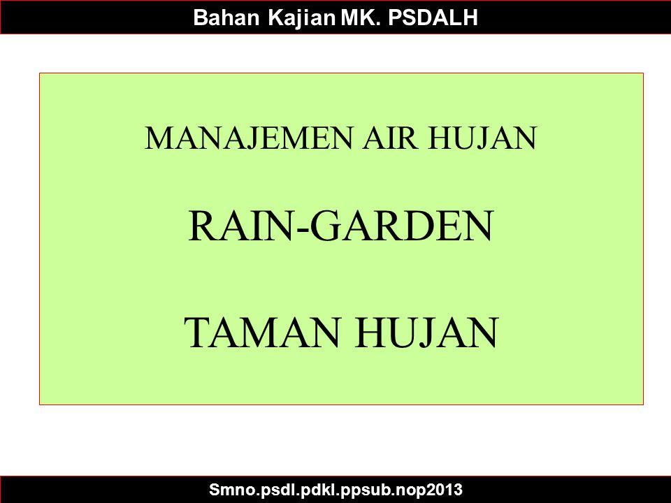 1 Bahan Kajian MK. PSDALH Smno.psdl.pdkl.ppsub.nop2013 MANAJEMEN AIR HUJAN RAIN-GARDEN TAMAN HUJAN