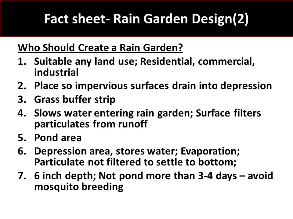 Fact sheet- Rain Garden Design(2) Who Should Create a Rain Garden? 1.Suitable any land use; Residential, commercial, industrial 2.Place so impervious