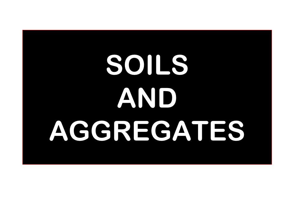1 SOILS AND AGGREGATES