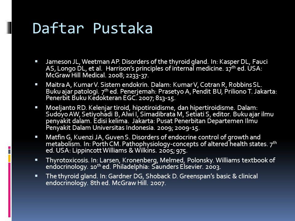 Daftar Pustaka  Jameson JL, Weetman AP. Disorders of the thyroid gland. In: Kasper DL, Fauci AS, Longo DL, et al. Harrison's principles of internal m