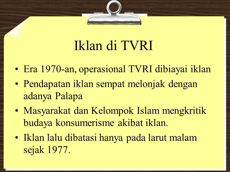 Iklan di TVRI Era 1970-an, operasional TVRI dibiayai iklan Pendapatan iklan sempat melonjak dengan adanya Palapa Masyarakat dan Kelompok Islam mengkri