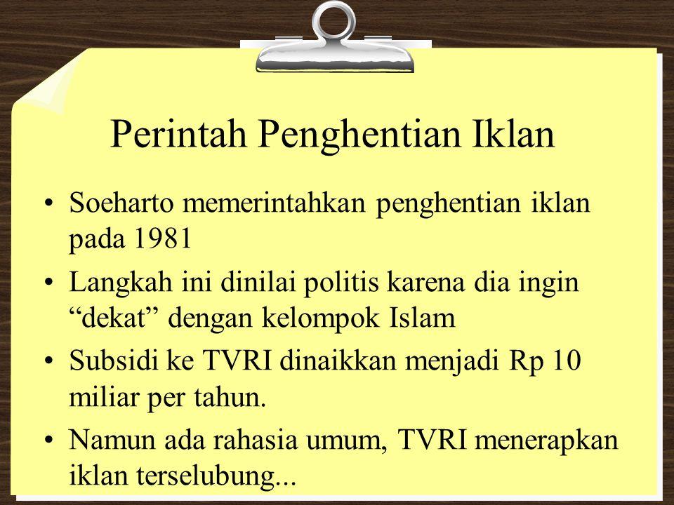 """Perintah Penghentian Iklan Soeharto memerintahkan penghentian iklan pada 1981 Langkah ini dinilai politis karena dia ingin """"dekat"""" dengan kelompok Isl"""