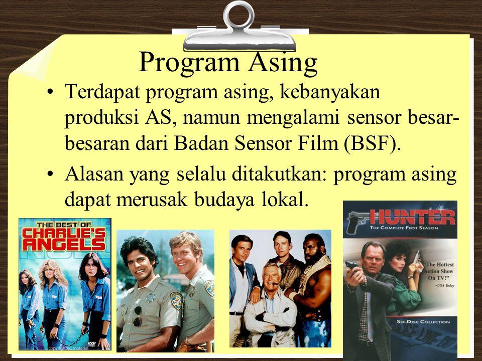 Program Asing Terdapat program asing, kebanyakan produksi AS, namun mengalami sensor besar- besaran dari Badan Sensor Film (BSF). Alasan yang selalu d