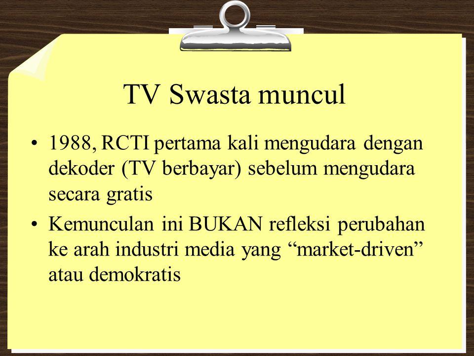 TV Swasta muncul 1988, RCTI pertama kali mengudara dengan dekoder (TV berbayar) sebelum mengudara secara gratis Kemunculan ini BUKAN refleksi perubaha