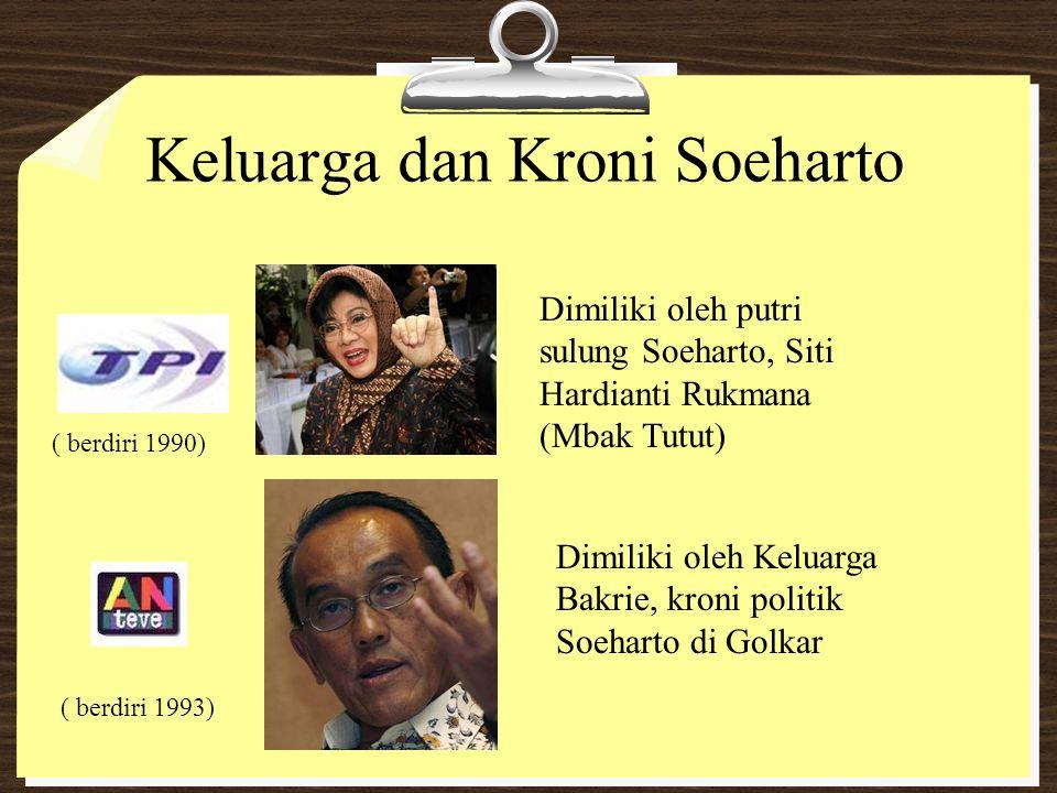 Keluarga dan Kroni Soeharto Dimiliki oleh putri sulung Soeharto, Siti Hardianti Rukmana (Mbak Tutut) ( berdiri 1990) Dimiliki oleh Keluarga Bakrie, kr