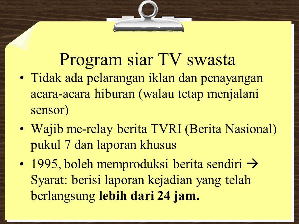 Program siar TV swasta Tidak ada pelarangan iklan dan penayangan acara-acara hiburan (walau tetap menjalani sensor) Wajib me-relay berita TVRI (Berita