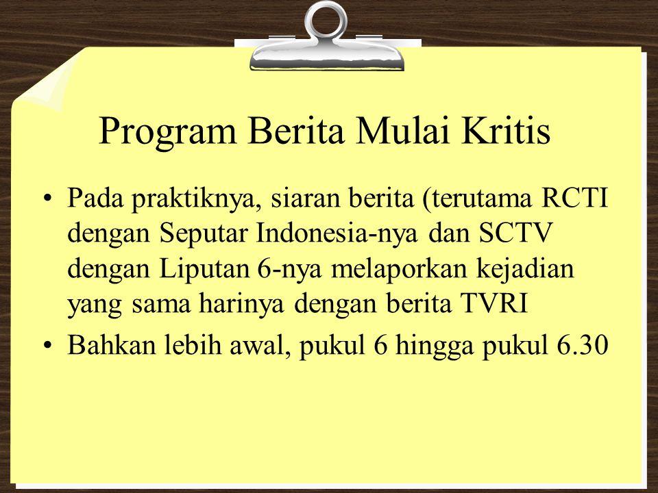 Program Berita Mulai Kritis Pada praktiknya, siaran berita (terutama RCTI dengan Seputar Indonesia-nya dan SCTV dengan Liputan 6-nya melaporkan kejadi