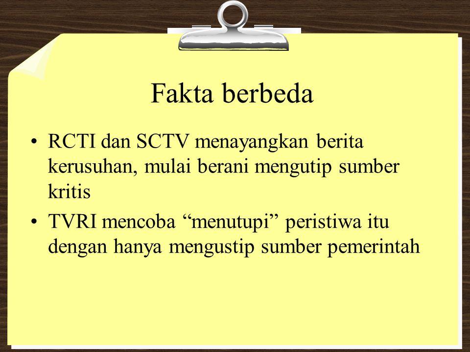 """Fakta berbeda RCTI dan SCTV menayangkan berita kerusuhan, mulai berani mengutip sumber kritis TVRI mencoba """"menutupi"""" peristiwa itu dengan hanya mengu"""