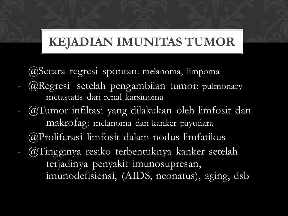 -@Secara regresi spontan : melanoma, limpoma -@Regresi setelah pengambilan tumor : pulmonary metastatis dari renal karsinoma -@Tumor infiltasi yang di