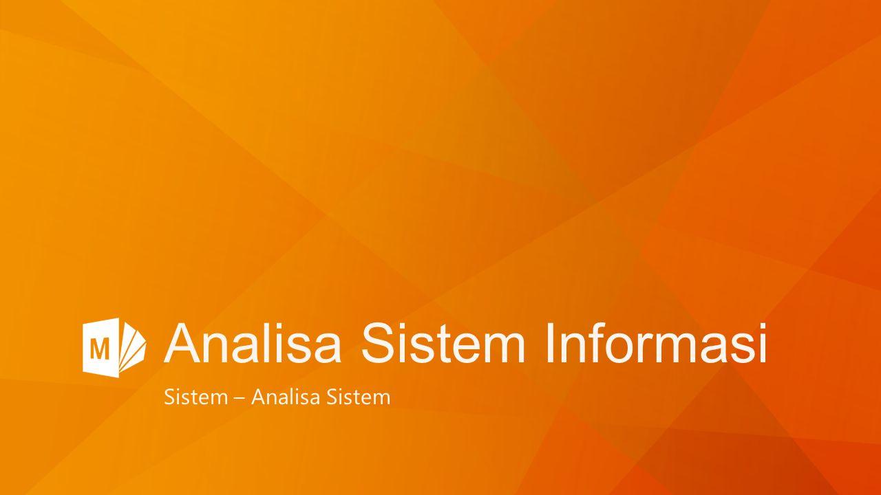 Analisa Sistem Informasi Sistem – Analisa Sistem