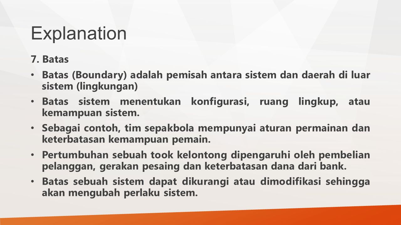 Explanation 7. Batas Batas (Boundary) adalah pemisah antara sistem dan daerah di luar sistem (lingkungan) Batas sistem menentukan konfigurasi, ruang l
