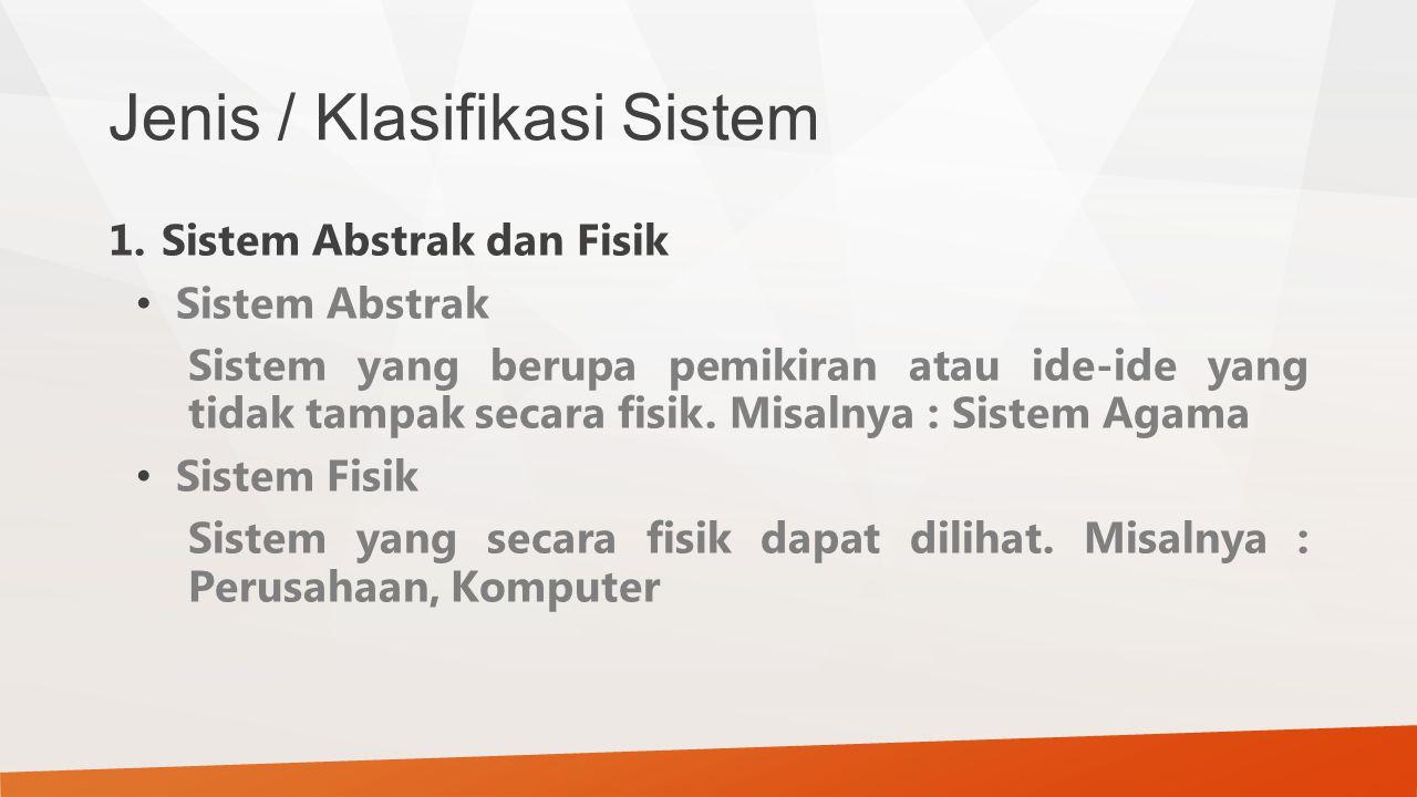 Jenis / Klasifikasi Sistem 1.Sistem Abstrak dan Fisik Sistem Abstrak Sistem yang berupa pemikiran atau ide-ide yang tidak tampak secara fisik. Misalny