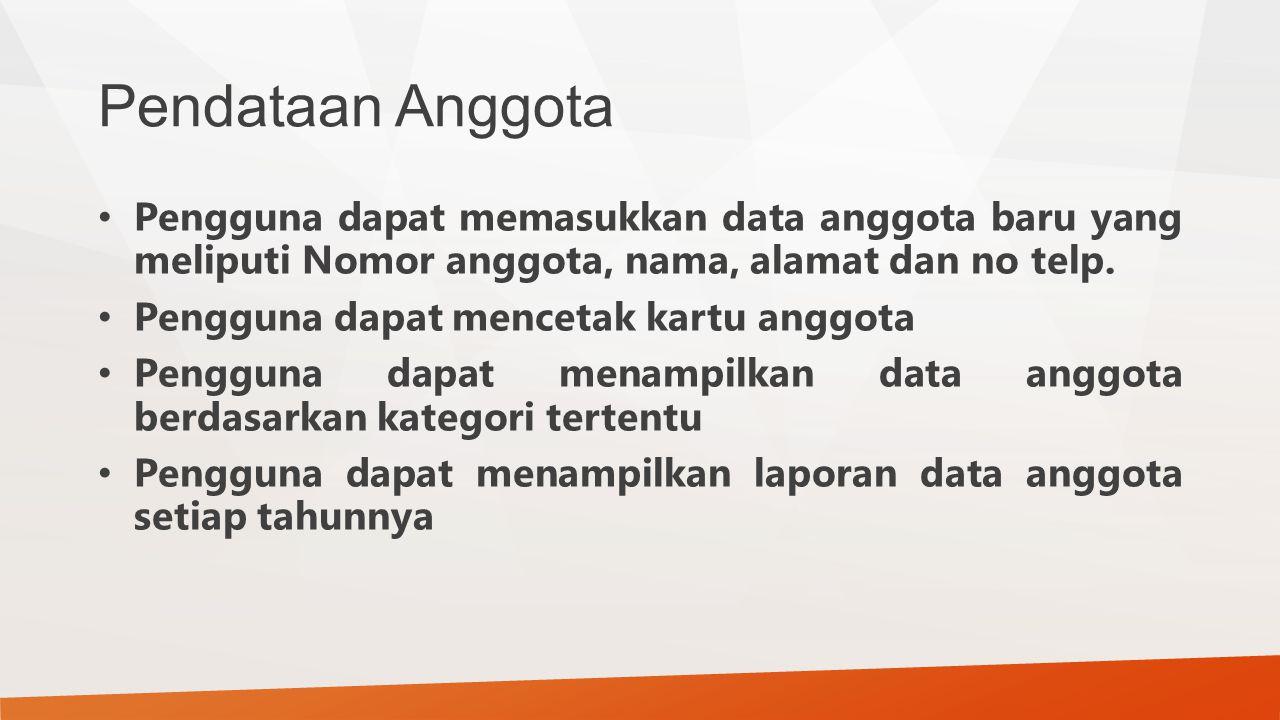 Pendataan Anggota Pengguna dapat memasukkan data anggota baru yang meliputi Nomor anggota, nama, alamat dan no telp. Pengguna dapat mencetak kartu ang