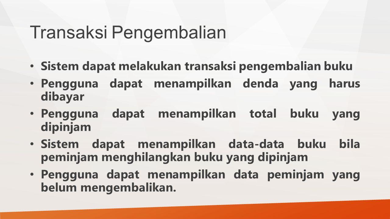 Transaksi Pengembalian Sistem dapat melakukan transaksi pengembalian buku Pengguna dapat menampilkan denda yang harus dibayar Pengguna dapat menampilk