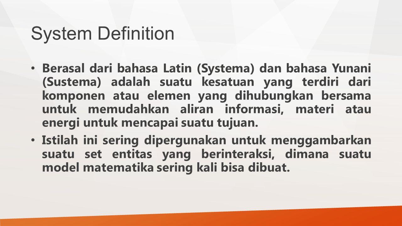 System Definition Berasal dari bahasa Latin (Systema) dan bahasa Yunani (Sustema) adalah suatu kesatuan yang terdiri dari komponen atau elemen yang di