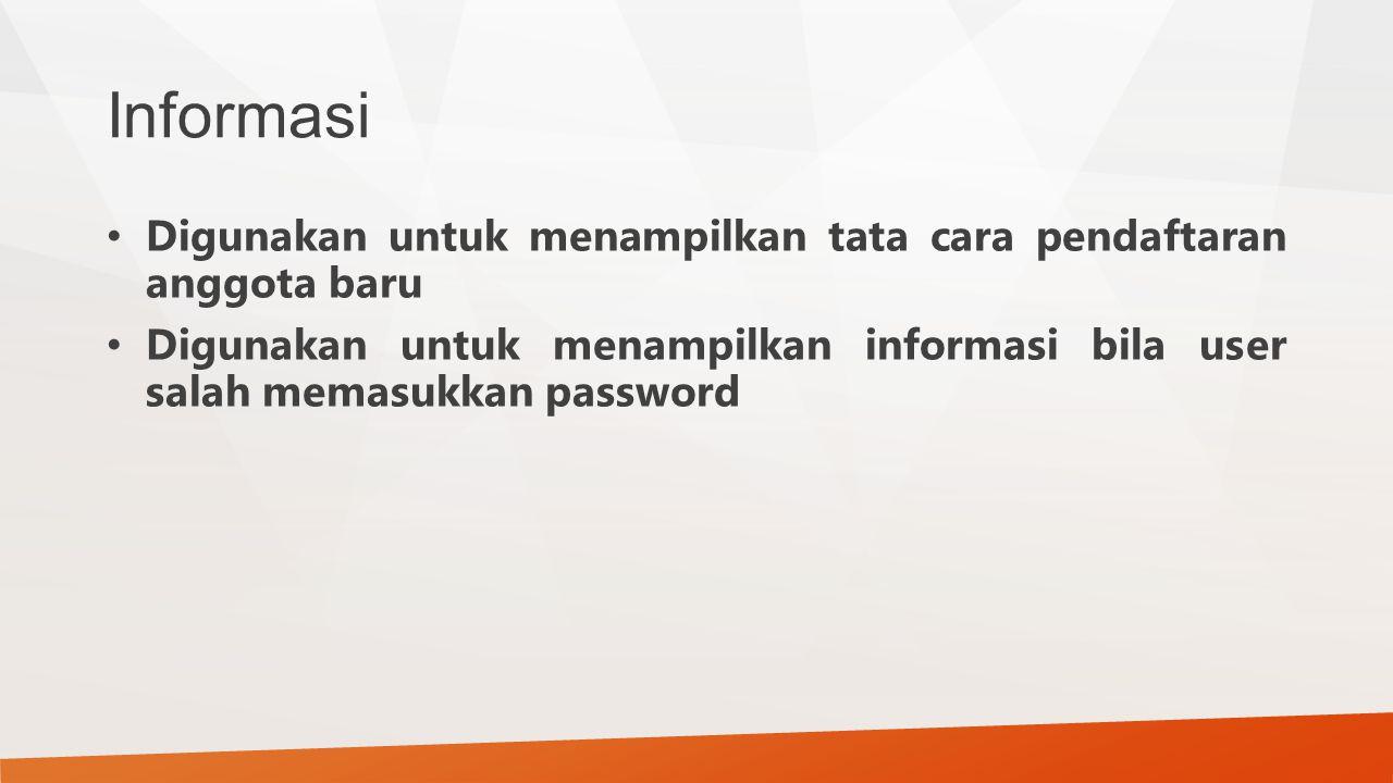 Informasi Digunakan untuk menampilkan tata cara pendaftaran anggota baru Digunakan untuk menampilkan informasi bila user salah memasukkan password