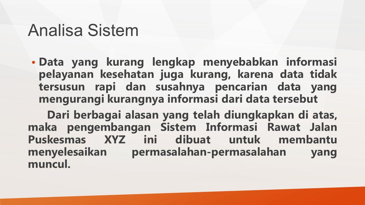 Analisa Sistem Data yang kurang lengkap menyebabkan informasi pelayanan kesehatan juga kurang, karena data tidak tersusun rapi dan susahnya pencarian