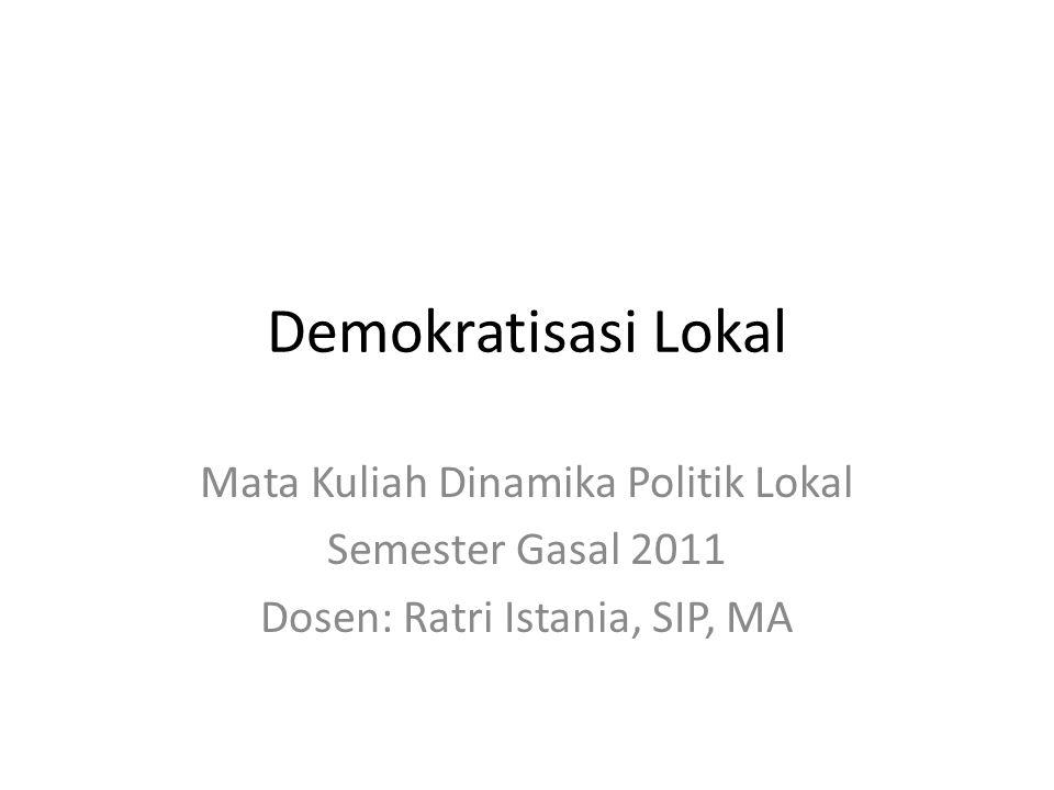 Demokratisasi Lokal Mata Kuliah Dinamika Politik Lokal Semester Gasal 2011 Dosen: Ratri Istania, SIP, MA