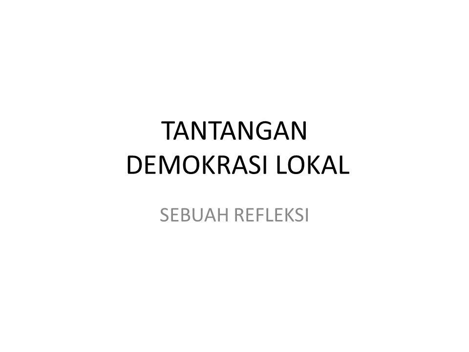 TANTANGAN DEMOKRASI LOKAL SEBUAH REFLEKSI