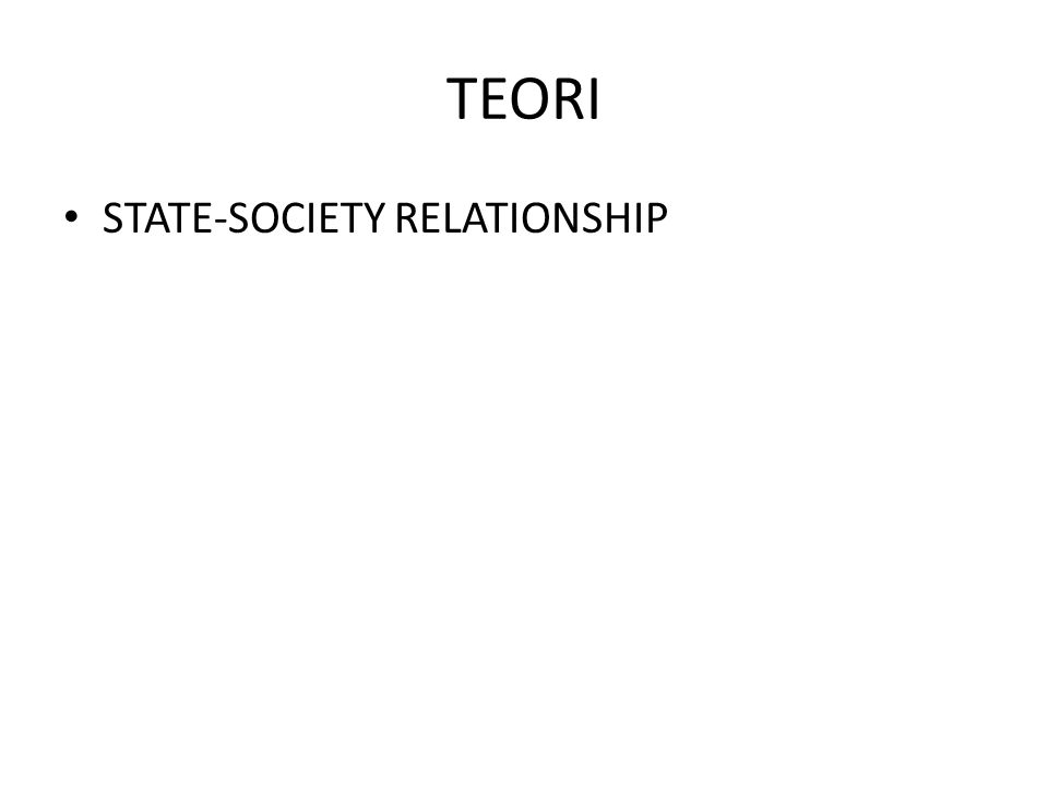 TEORI STATE-SOCIETY RELATIONSHIP
