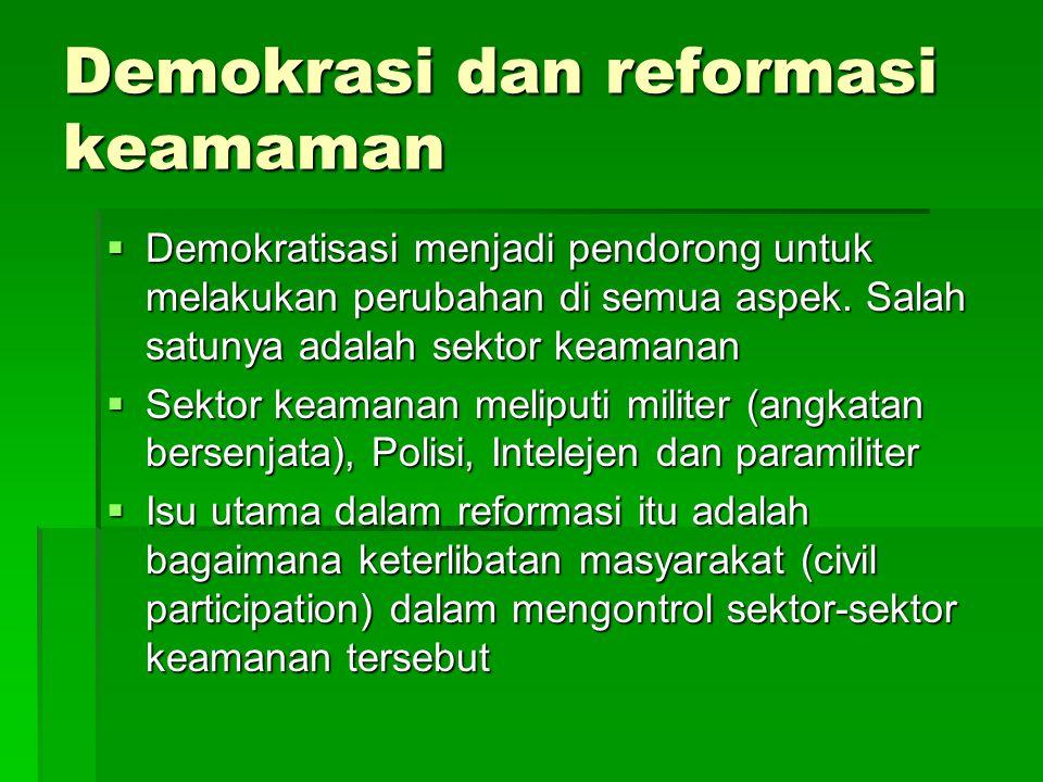 Demokrasi dan reformasi keamaman  Demokratisasi menjadi pendorong untuk melakukan perubahan di semua aspek. Salah satunya adalah sektor keamanan  Se
