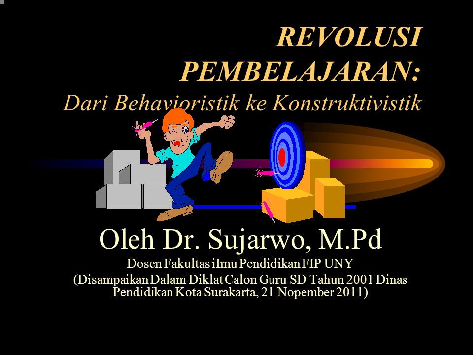 REVOLUSI PEMBELAJARAN: Dari Behavioristik ke Konstruktivistik Oleh Dr.