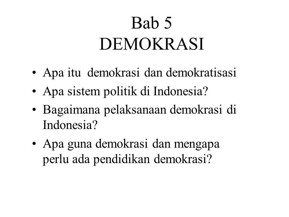 Bab 5 DEMOKRASI Apa itu demokrasi dan demokratisasi Apa sistem politik di Indonesia? Bagaimana pelaksanaan demokrasi di Indonesia? Apa guna demokrasi