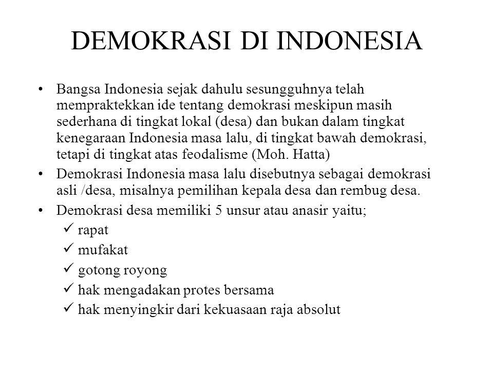 DEMOKRASI DI INDONESIA Bangsa Indonesia sejak dahulu sesungguhnya telah mempraktekkan ide tentang demokrasi meskipun masih sederhana di tingkat lokal