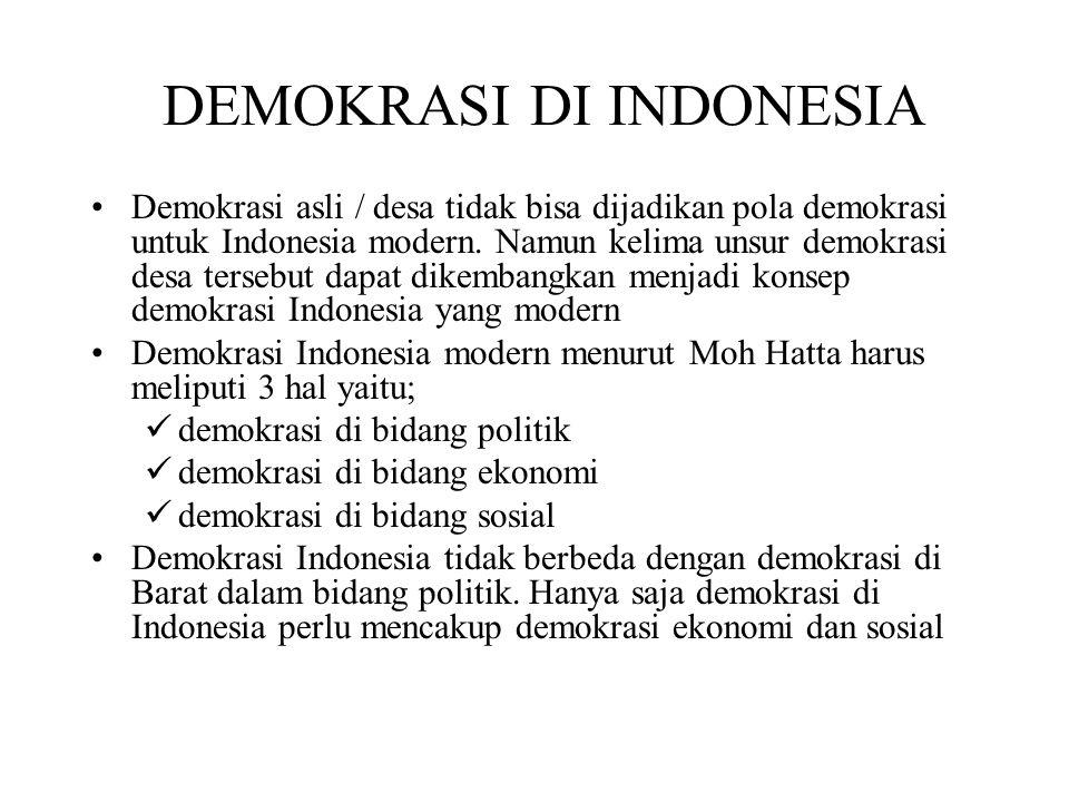 DEMOKRASI DI INDONESIA Demokrasi asli / desa tidak bisa dijadikan pola demokrasi untuk Indonesia modern. Namun kelima unsur demokrasi desa tersebut da