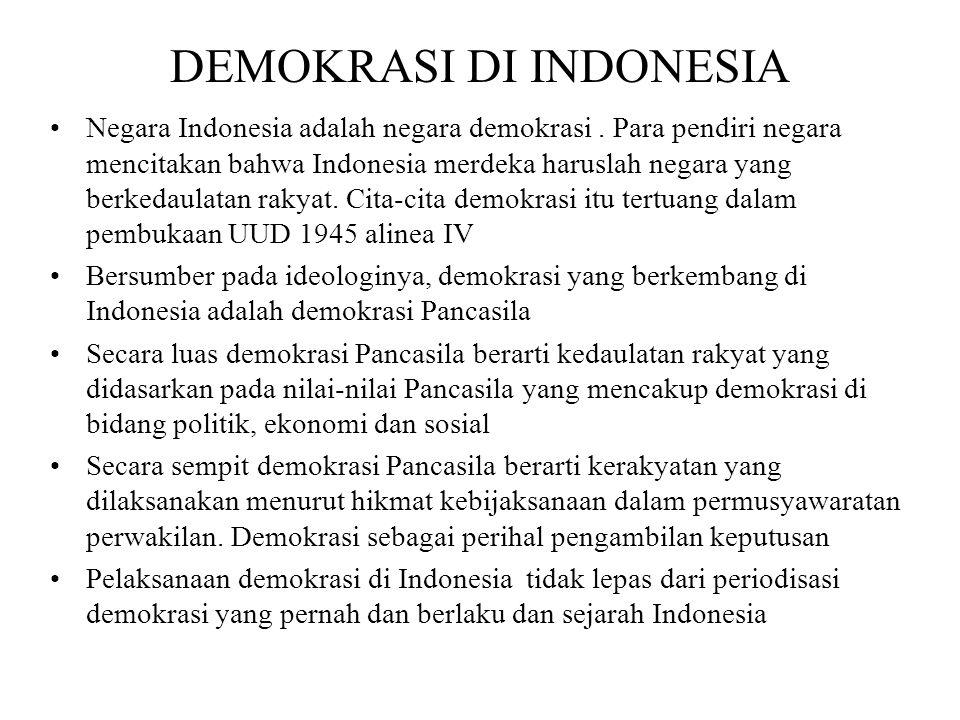 DEMOKRASI DI INDONESIA Negara Indonesia adalah negara demokrasi. Para pendiri negara mencitakan bahwa Indonesia merdeka haruslah negara yang berkedaul